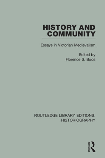 History and Community - Essays in Victorian Medievalism ebook by