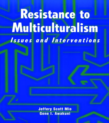 Resistance to Multiculturalism - Issues and Interventions ebook by Jeffery Scott Mio,Gene I. Awakuni