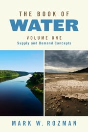The Book of Water Volume One - Supply and Demand Concepts ebook by Mark W. Rozman