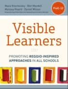 Visible Learners - Promoting Reggio-Inspired Approaches in All Schools ebook by Ben Mardell, Mara Krechevsky, Melissa Rivard,...