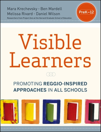 Visible Learners - Promoting Reggio-Inspired Approaches in All Schools ebook by Ben Mardell,Mara Krechevsky,Melissa Rivard,Daniel Wilson
