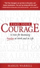 Find Your Courage : 12 Acts for Becoming Fearless at Work and in Life: 12 Acts for Becoming Fearless at Work and in Life ebook by Margie Warrell