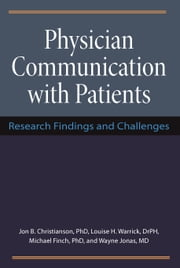 Physician Communication with Patients - Research Findings and Challenges ebook by Jon Christianson,Louise H. Warrick,Michael Finch,Wayne B. Jonas
