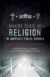 Making Sense of Religion in America's Public Schools ebook by David C. Gibbs III,Barbara Weller
