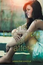The Beginning of After ebook by Jennifer Castle