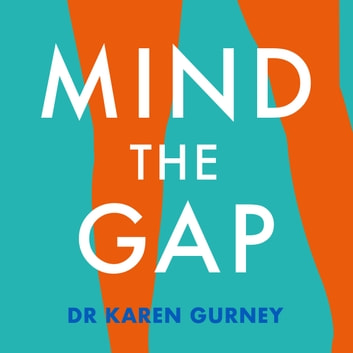 Mind The Gap - The truth about desire and how to futureproof your sex life audiobook by Dr Karen Gurney
