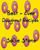 Best - Ever Doughnut Recipes ebook by Sallie Stone
