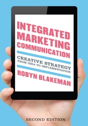 Integrated Marketing Communication - Creative Strategy from Idea to Implementation ebook by Robyn Blakeman