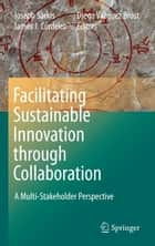 Facilitating Sustainable Innovation through Collaboration ebook by Joseph Sarkis,James J. Cordeiro,Diego Vazquez Brust
