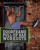 Doorframe Pull-Up Bar Workouts - Full Body Strength Training for Arms, Chest, Shoulders, Back, Core, Glutes and Legs ebook by