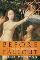 Before the Fallout - From Marie Curie to Hiroshima ebook by Diana Preston