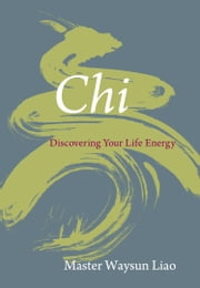 Chi: Discovering Your Life Energy ebook by Waysun Liao