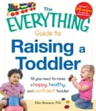 The Everything Guide to Raising a Toddler ebook by Ellen Bowers