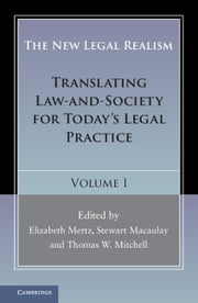 The New Legal Realism: Volume 1 - Translating Law-and-Society for Today's Legal Practice ebook by Elizabeth Mertz,Stewart Macaulay,Thomas W. Mitchell