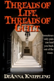 Threads of Life, Threads of Guilt ebook by DeAnna Knippling