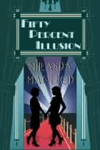 Fifty Percent Illusion ebook by Miranda MacLeod