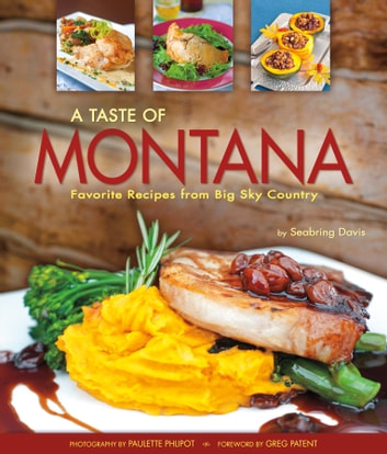 A Taste of Montana - Favorite Recipes from Big Sky Country ebook by Seabring Davis