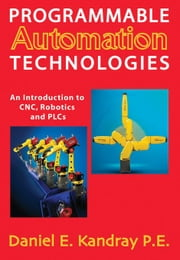 Programmable Automation Technologies ebook by Kandray, Daniel E.