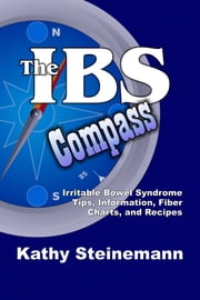 The IBS Compass: Irritable Bowel Syndrome Tips, Information, Fiber Charts, and Recipes ebook by Kathy Steinemann