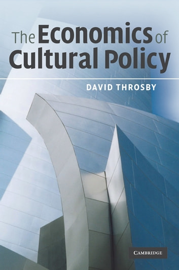 The Economics of Cultural Policy ebook by David Throsby