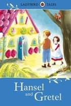 Ladybird Tales: Hansel and Gretel ebook by Vera Southgate