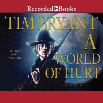 A World of Hurt - A Wilkie John Western audiobook by Tim Bryant