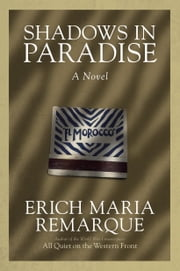 Shadows in Paradise - A Novel ebook by Erich Maria Remarque,Ralph Manheim