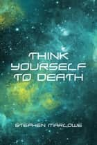 Think Yourself to Death ebook by Stephen Marlowe