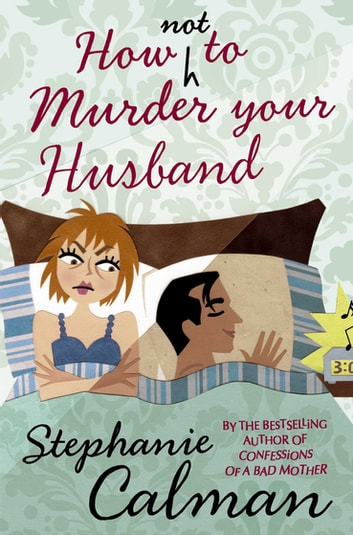 How Not to Murder Your Husband ebook by Stephanie Calman
