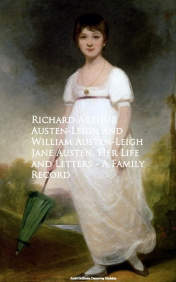 Jane Austen, Her Life and Letters - A Family Record ebook by Arthur Austen-Leigh,William Austen-Leigh