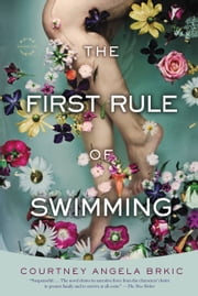 The First Rule of Swimming - A Novel ebook by Courtney Angela Brkic