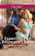 Expecting The Billionaire's Baby 電子書 by Andrea Laurence