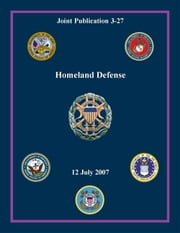 Homeland Defense: Joint Publication 3-27 ebook by Chairman of the Joint Chiefs of Staff