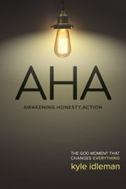AHA - The God Moment That Changes Everything ebook by Kyle Idleman