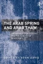 The Arab Spring and Arab Thaw - Unfinished Revolutions and the Quest for Democracy ebook by John Davis
