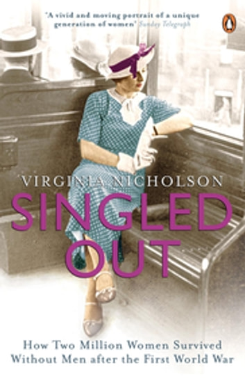Singled Out - How Two Million Women Survived without Men After the First World War ebook by Virginia Nicholson