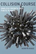 Collision Course - Endless Growth on a Finite Planet ebook by Kerryn Higgs