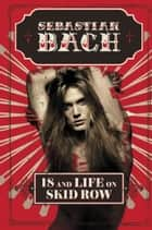 18 and Life on Skid Row ebook by Sebastian Bach