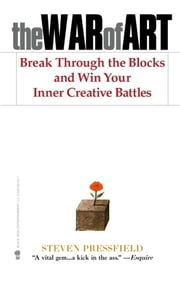 The War of Art - Break Through the Blocks and Win Your Inner Creative Battles ebook by Kobo.Web.Store.Products.Fields.ContributorFieldViewModel