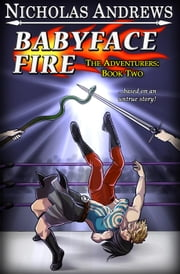 Babyface Fire - The Adventurers, #2 ebook by Nicholas Andrews