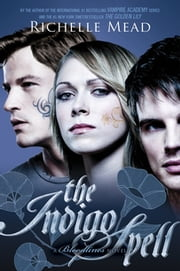 Indigo Spell - Bloodlines Book 3 ebook by Richelle Mead