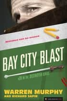 Bay City Blast - The Destroyer #38 ebook by Warren Murphy, Richard Sapir