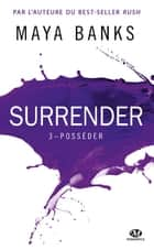 Posséder - Surrender, T3 ebook by Maya Banks, Ana Urbic