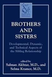 Brothers and Sisters - Developmental, Dynamic, and Technical Aspects of the Sibling Relationship ebook by Salman Akhtar,Selma Kramer