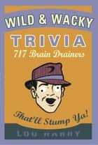 Wild N Wacky Trivia ebook by Lou Harry