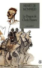 Le dragon de Cheik Hussen ebook by Henry de Monfreid