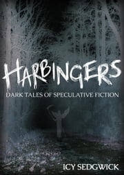 Harbingers: Dark Tales of Speculative Fiction ebook by Icy Sedgwick