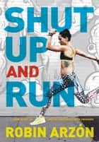 Shut Up and Run ebook by Robin Arzon