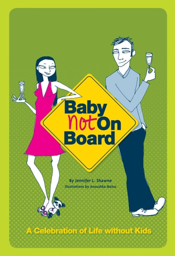 Baby Not on Board - A Celebration of Life without Kids ebook by Jennifer Shawne