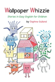 Wallpaper Whizzie - Stories in Easy English for Children ebook by Daphne Gulland
